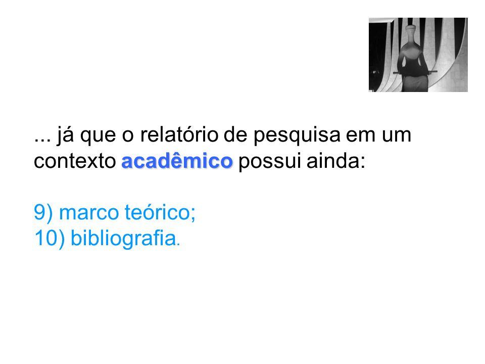 acadêmico... já que o relatório de pesquisa em um contexto acadêmico possui ainda: 9) marco teórico; 10) bibliografia.