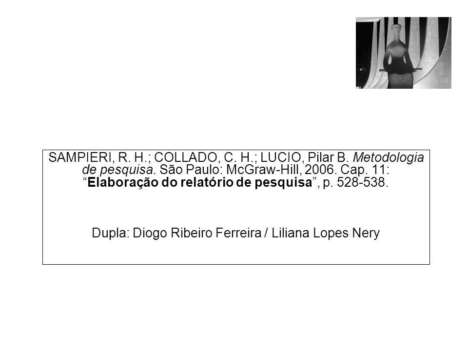 SAMPIERI, R. H.; COLLADO, C. H.; LUCIO, Pilar B. Metodologia de pesquisa. São Paulo: McGraw-Hill, 2006. Cap. 11:Elaboração do relatório de pesquisa, p