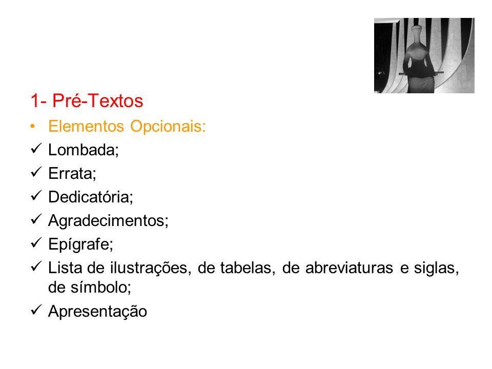 1- Pré-Textos Elementos Opcionais: Lombada; Errata; Dedicatória; Agradecimentos; Epígrafe; Lista de ilustrações, de tabelas, de abreviaturas e siglas,