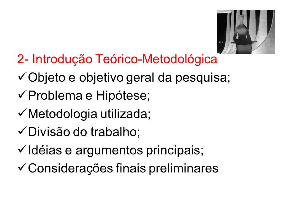2- Introdução Teórico-Metodológica Objeto e objetivo geral da pesquisa; Problema e Hipótese; Metodologia utilizada; Divisão do trabalho; Idéias e argu