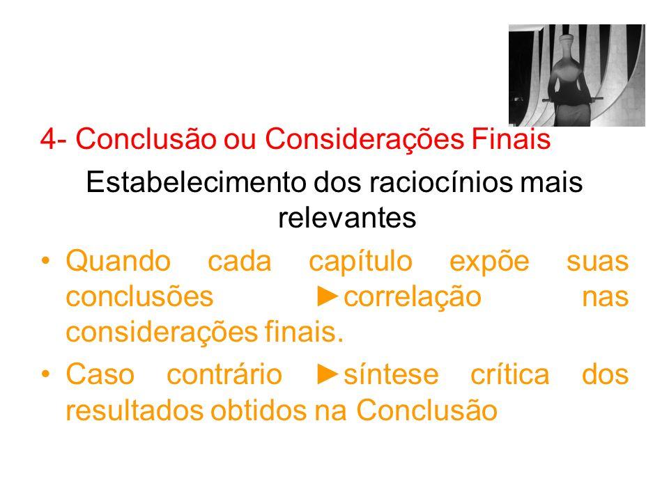 4- Conclusão ou Considerações Finais Estabelecimento dos raciocínios mais relevantes Quando cada capítulo expõe suas conclusões correlação nas conside