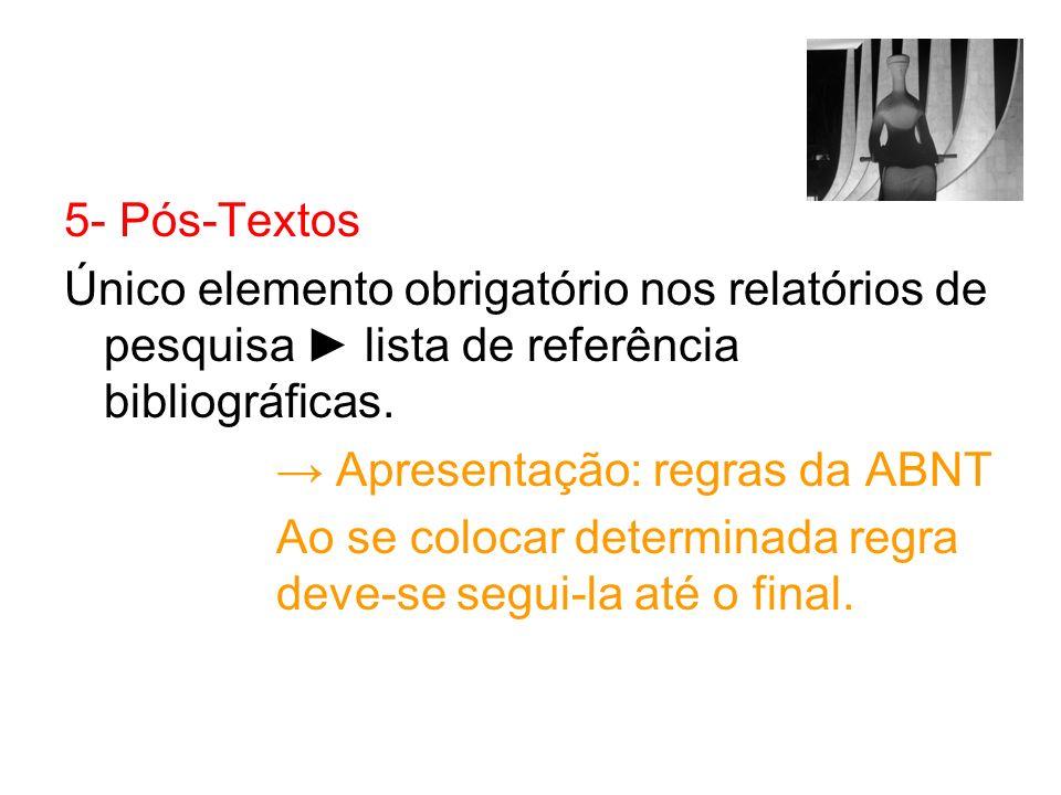 5- Pós-Textos Único elemento obrigatório nos relatórios de pesquisa lista de referência bibliográficas. Apresentação: regras da ABNT Ao se colocar det
