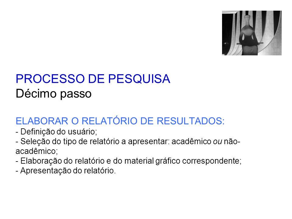 PROCESSO DE PESQUISA Décimo passo ELABORAR O RELATÓRIO DE RESULTADOS: - Definição do usuário; - Seleção do tipo de relatório a apresentar: acadêmico o