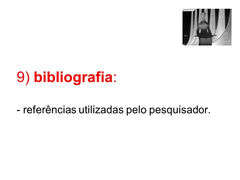 9) bibliografia: - referências utilizadas pelo pesquisador.