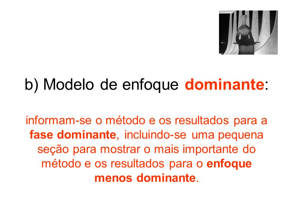b) Modelo de enfoque dominante: informam-se o método e os resultados para a fase dominante, incluindo-se uma pequena seção para mostrar o mais importa