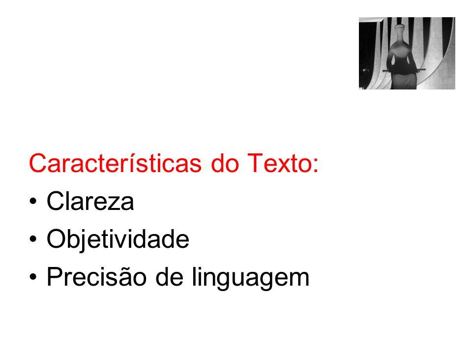 Características do Texto: Clareza Objetividade Precisão de linguagem