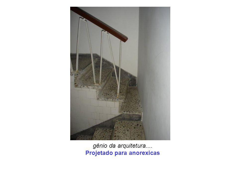 gênio da arquitetura.... Projetado para anorexicas
