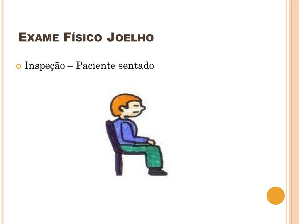 E XAME F ÍSICO J OELHO Inspeção – Paciente sentado