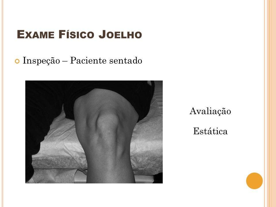 E XAME F ÍSICO J OELHO Inspeção – Paciente sentado Avaliação Estática