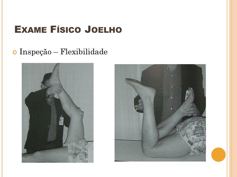 E XAME F ÍSICO J OELHO Inspeção – Flexibilidade