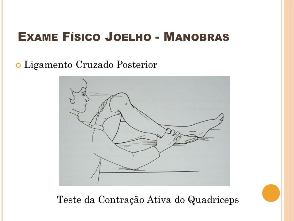 E XAME F ÍSICO J OELHO - M ANOBRAS Ligamento Cruzado Posterior Teste da Contração Ativa do Quadriceps