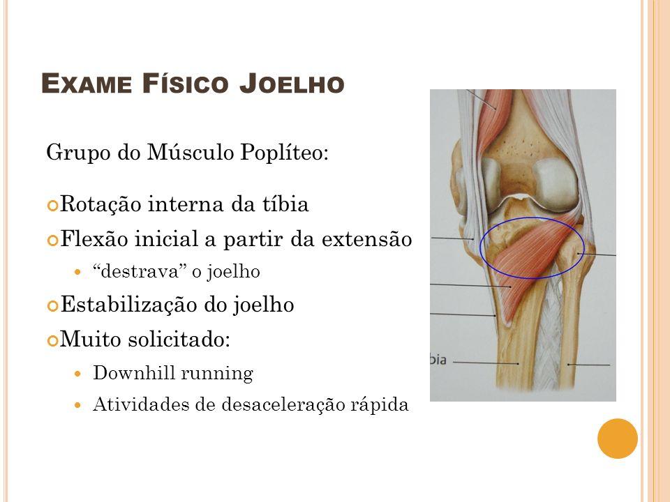 E XAME F ÍSICO J OELHO - M ANOBRAS Ligamento Cruzado Posterior Dial Test Avalia instabilidade póstero-lateral Pcte em DDV, quadril em posição neutra (sem flexão, nem extensão), avaliar com joelho fletido a 90 e a 30 graus: rodar ambas as tíbias lateralmente e comparar a rotação externa pelos pés (perna lesada x não lesada) 30 graus: se positivo, lesão mais póstero-lateral 90 graus: se positivo, + provável lesão de LCP