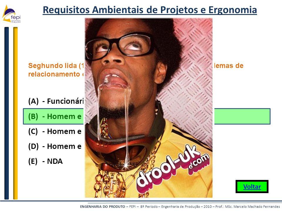 ENGENHARIA DO PRODUTO – FEPI – 8º Período – Engenharia de Produção – 2010 – Prof.: MSc. Marcelo Machado Fernandes Seghundo Iida (1990), tal ciência es