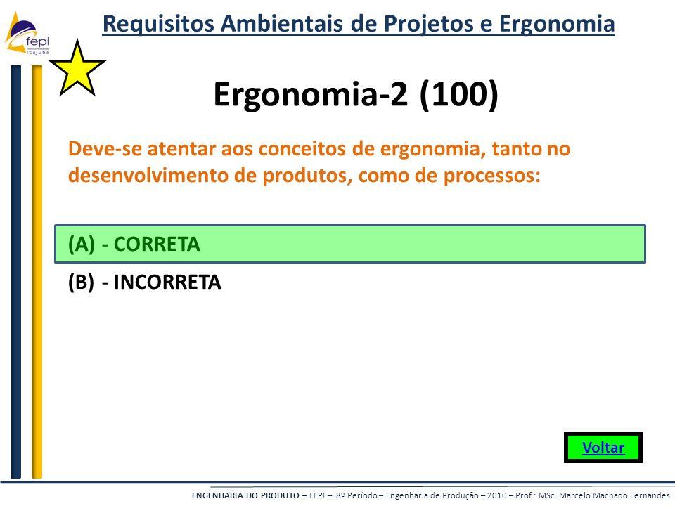 ENGENHARIA DO PRODUTO – FEPI – 8º Período – Engenharia de Produção – 2010 – Prof.: MSc. Marcelo Machado Fernandes Ergonomia-2 (100) Deve-se atentar ao