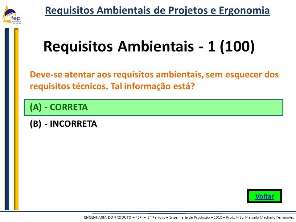 ENGENHARIA DO PRODUTO – FEPI – 8º Período – Engenharia de Produção – 2010 – Prof.: MSc. Marcelo Machado Fernandes Requisitos Ambientais - 1 (100) Deve