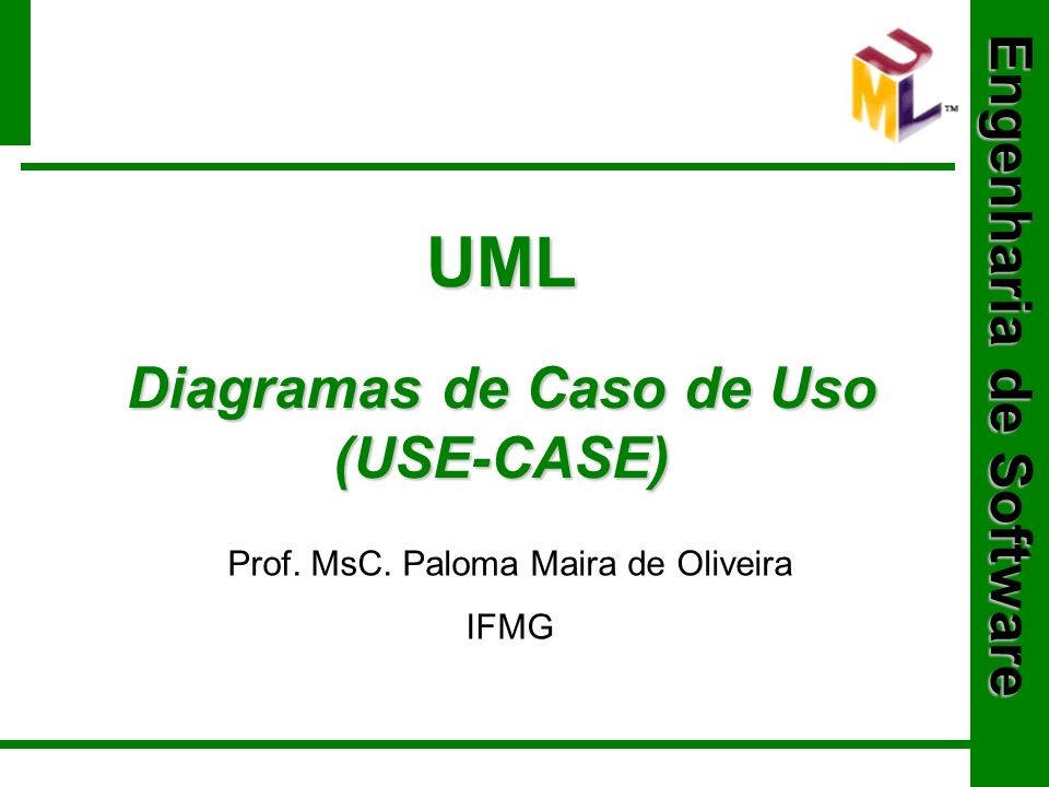 Engenharia de Software UML Diagramas de Caso de Uso (USE-CASE) Prof.