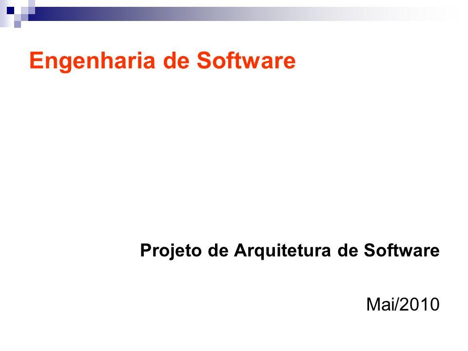 Engenharia de Software Projeto de Arquitetura de Software Mai/2010
