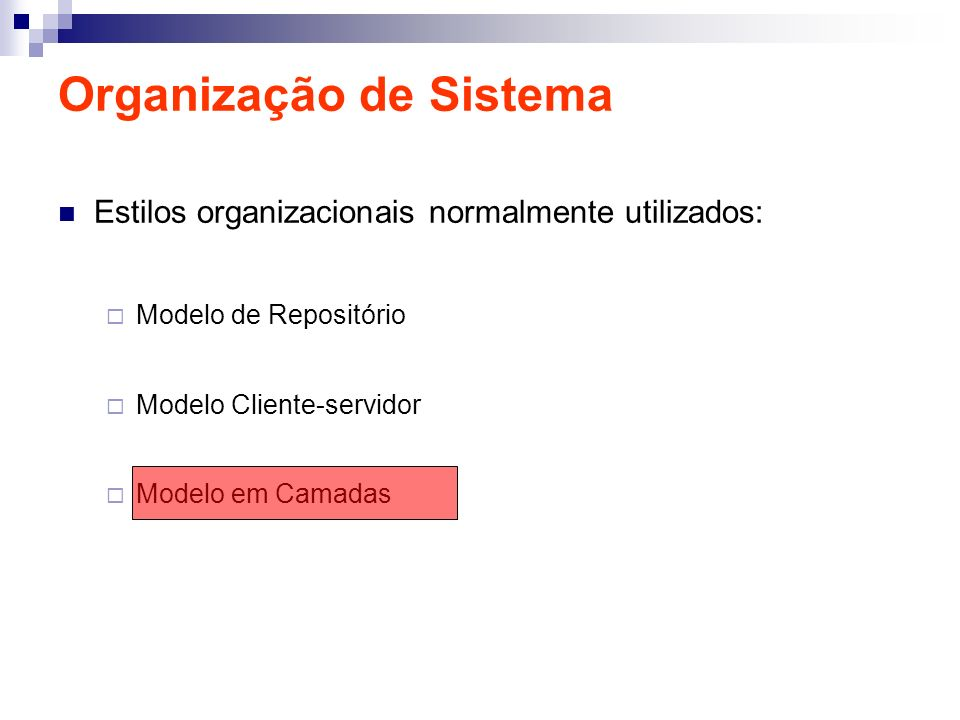 Organização de Sistema Estilos organizacionais normalmente utilizados: Modelo de Repositório Modelo Cliente-servidor Modelo em Camadas