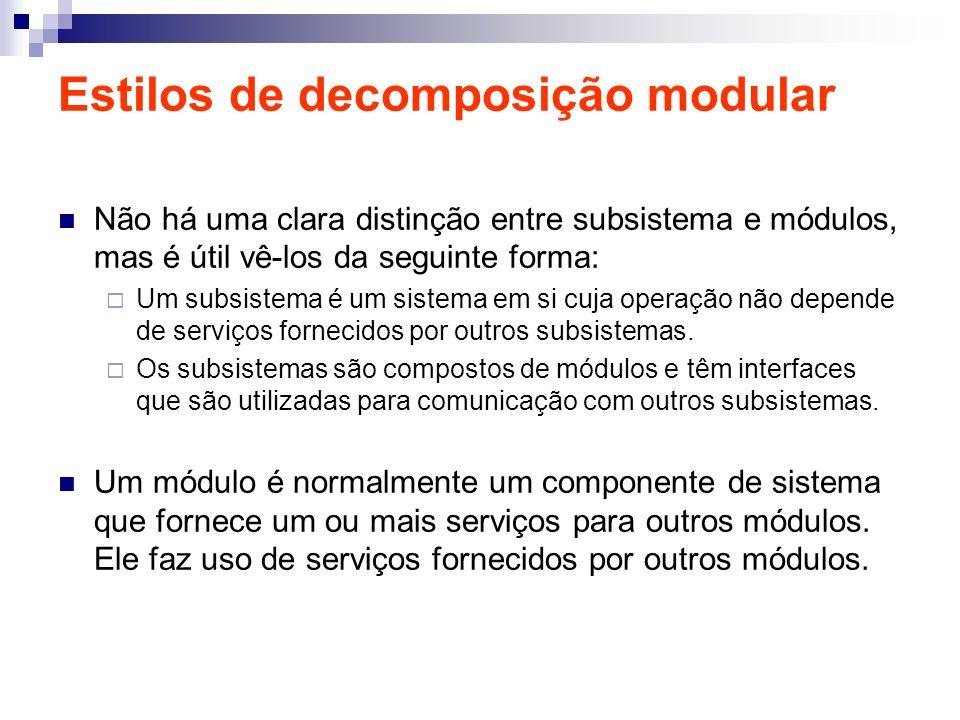 Estilos de decomposição modular Não há uma clara distinção entre subsistema e módulos, mas é útil vê-los da seguinte forma: Um subsistema é um sistema