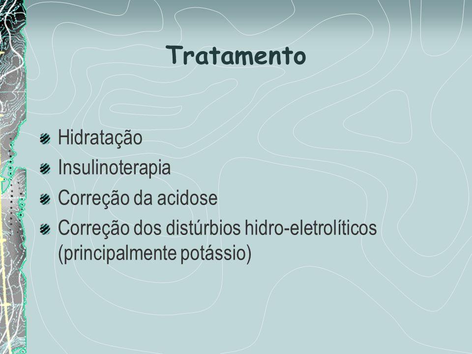 Tratamento Hidratação Insulinoterapia Correção da acidose Correção dos distúrbios hidro-eletrolíticos (principalmente potássio)