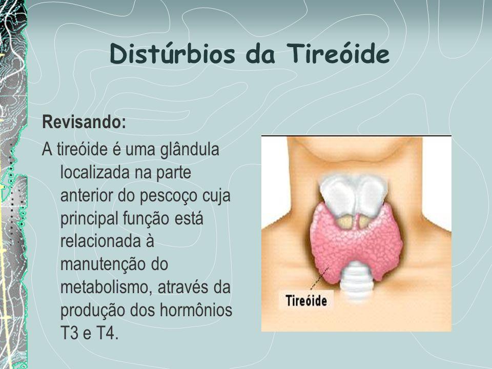 Distúrbios da Tireóide Revisando: A tireóide é uma glândula localizada na parte anterior do pescoço cuja principal função está relacionada à manutençã