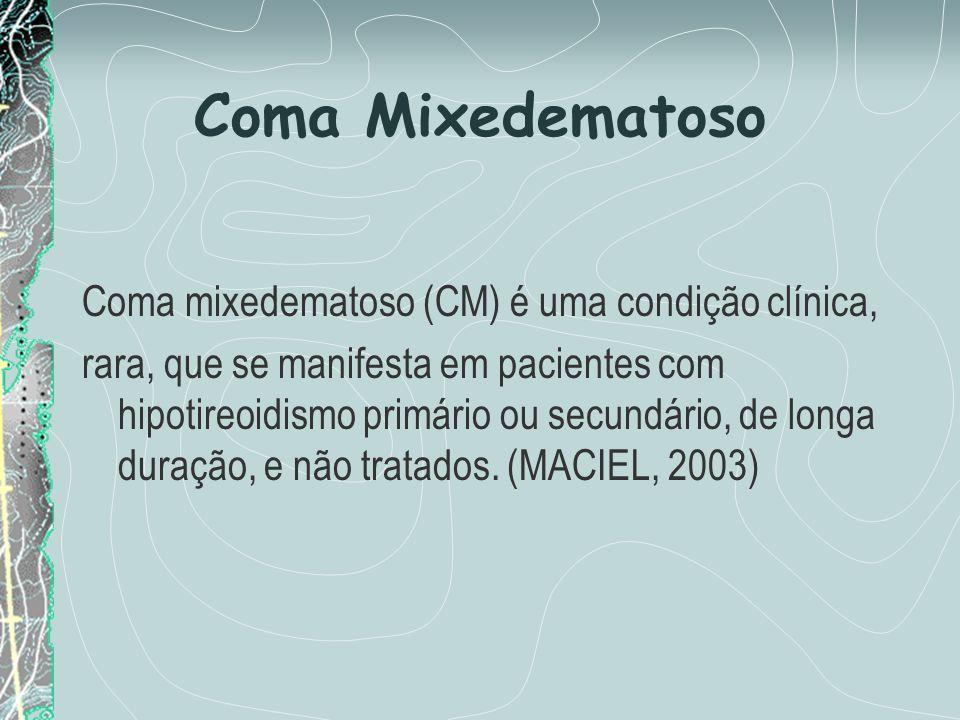 Coma Mixedematoso Coma mixedematoso (CM) é uma condição clínica, rara, que se manifesta em pacientes com hipotireoidismo primário ou secundário, de lo