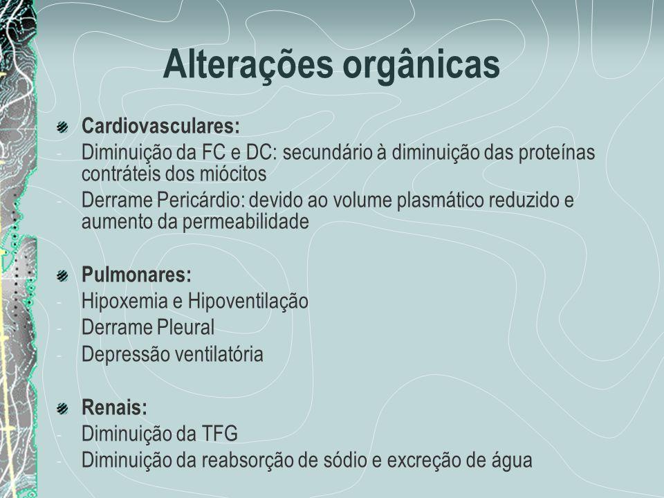 Alterações orgânicas Cardiovasculares: - Diminuição da FC e DC: secundário à diminuição das proteínas contráteis dos miócitos - Derrame Pericárdio: de