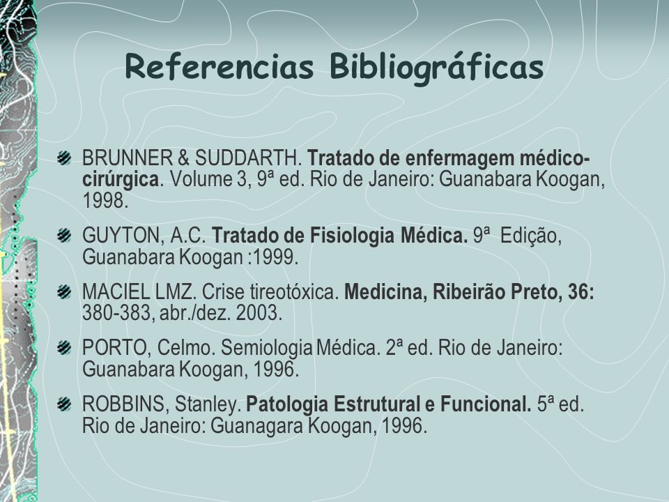 Referencias Bibliográficas BRUNNER & SUDDARTH. Tratado de enfermagem médico- cirúrgica. Volume 3, 9ª ed. Rio de Janeiro: Guanabara Koogan, 1998. GUYTO