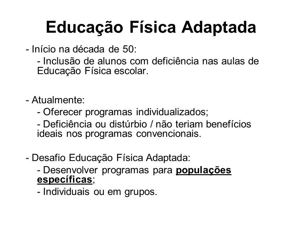 Educação Física Adaptada - Início na década de 50: - Inclusão de alunos com deficiência nas aulas de Educação Física escolar. - Atualmente: - Oferecer