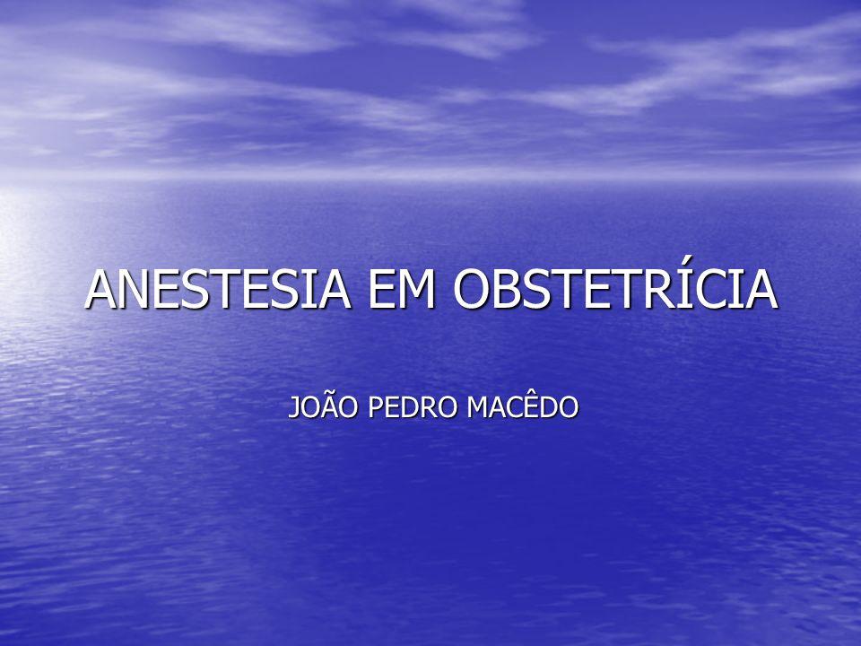 ANESTESIA EM OBSTETRÍCIA JOÃO PEDRO MACÊDO