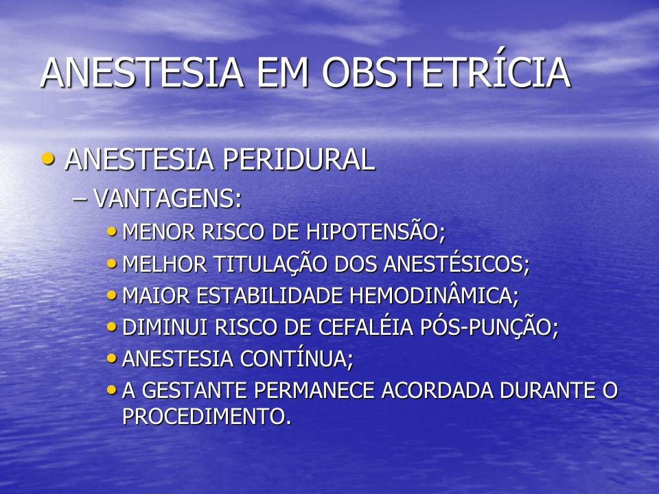 ANESTESIA EM OBSTETRÍCIA ANESTESIA PERIDURAL ANESTESIA PERIDURAL –VANTAGENS: MENOR RISCO DE HIPOTENSÃO; MENOR RISCO DE HIPOTENSÃO; MELHOR TITULAÇÃO DO