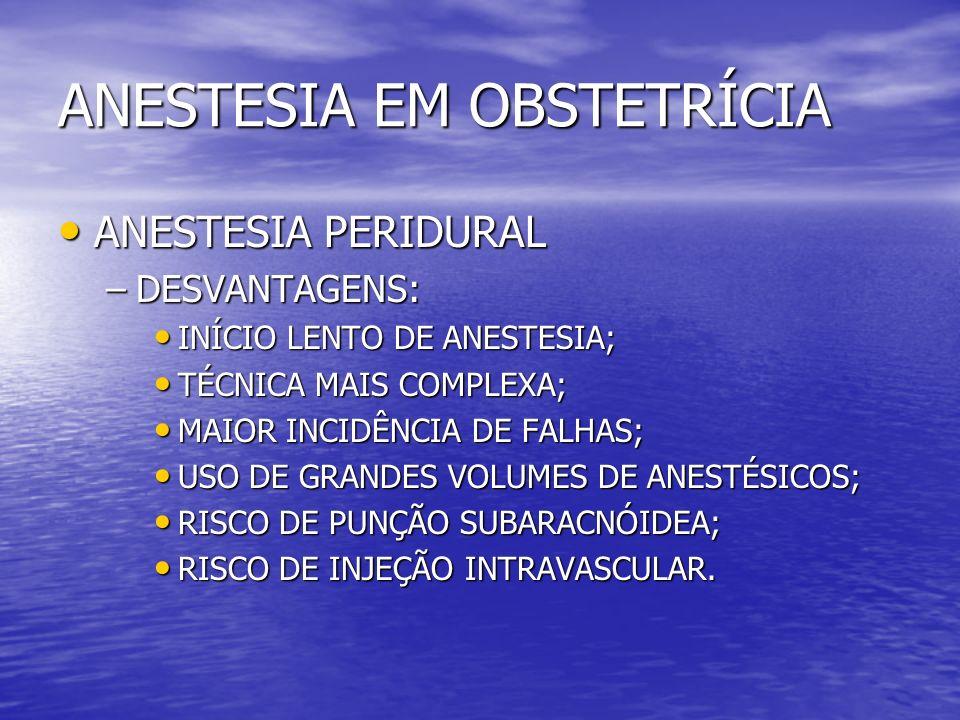 ANESTESIA EM OBSTETRÍCIA ANESTESIA PERIDURAL ANESTESIA PERIDURAL –DESVANTAGENS: INÍCIO LENTO DE ANESTESIA; INÍCIO LENTO DE ANESTESIA; TÉCNICA MAIS COM