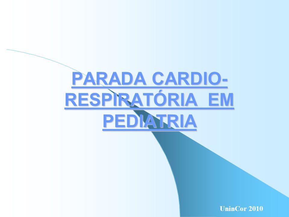 SUPORTE DE VIDA EM PEDIATRIA CAUSAS DE PCR RN: INSUFICIÊNCIA RESPIRATÓRIA LACTENTE: DOENÇAS RESPIRATÓRIAS, OBSTRUÇÃO DE VIAS AÉREAS, SUBMERSÃO, SEPSE E DOENÇAS NEUROLÓGICAS UninCor 2010
