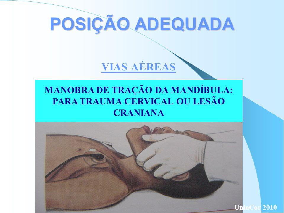 POSIÇÃO ADEQUADA VIAS AÉREAS MANOBRA DE TRAÇÃO DA MANDÍBULA: PARA TRAUMA CERVICAL OU LESÃO CRANIANA UninCor 2010