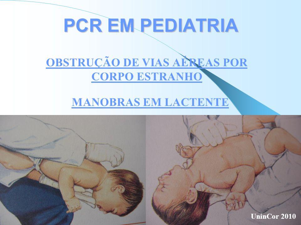 MANOBRAS EM LACTENTE PCR EM PEDIATRIA OBSTRUÇÃO DE VIAS AÉREAS POR CORPO ESTRANHO UninCor 2010