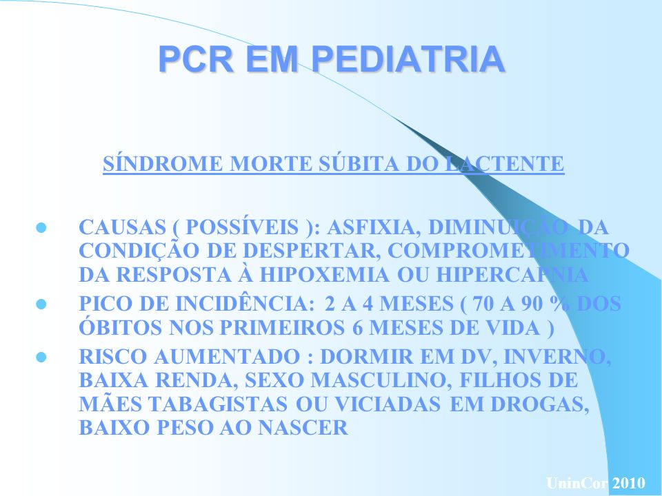 PCR EM PEDIATRIA SÍNDROME MORTE SÚBITA DO LACTENTE CAUSAS ( POSSÍVEIS ): ASFIXIA, DIMINUIÇÃO DA CONDIÇÃO DE DESPERTAR, COMPROMETIMENTO DA RESPOSTA À H