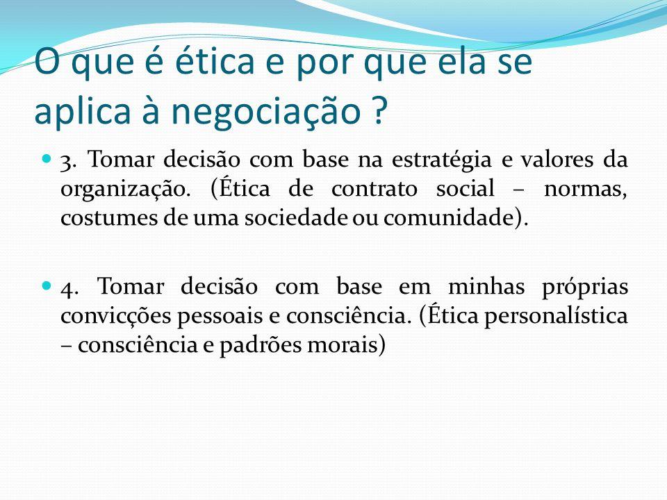 O que é ética e por que ela se aplica à negociação ? 3. Tomar decisão com base na estratégia e valores da organização. (Ética de contrato social – nor