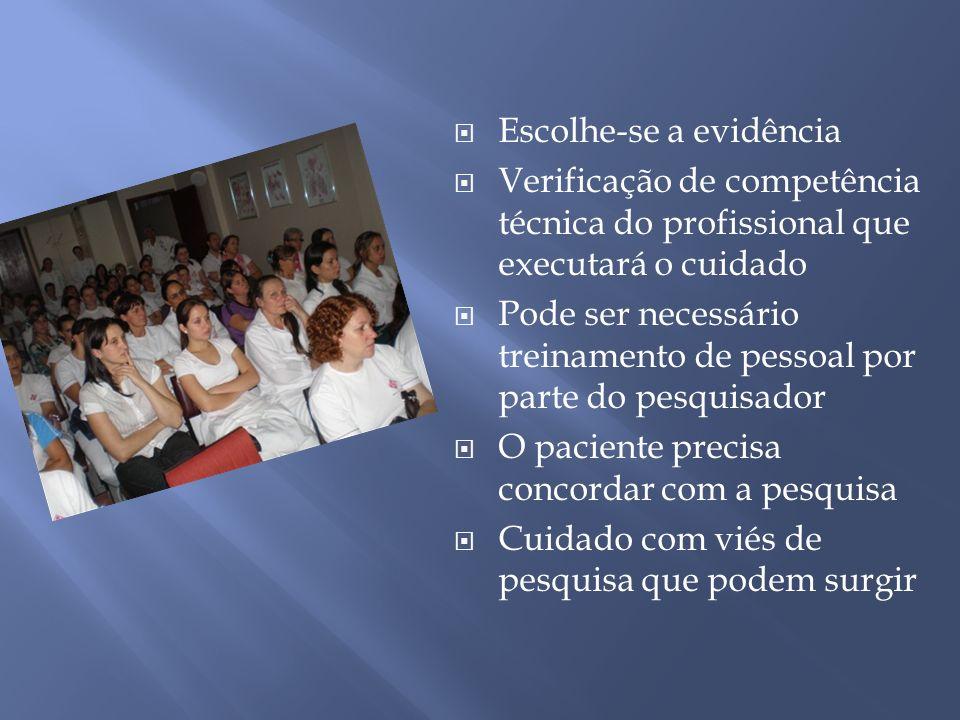 Escolhe-se a evidência Verificação de competência técnica do profissional que executará o cuidado Pode ser necessário treinamento de pessoal por parte