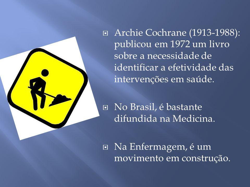 Archie Cochrane (1913-1988): publicou em 1972 um livro sobre a necessidade de identificar a efetividade das intervenções em saúde. No Brasil, é bastan