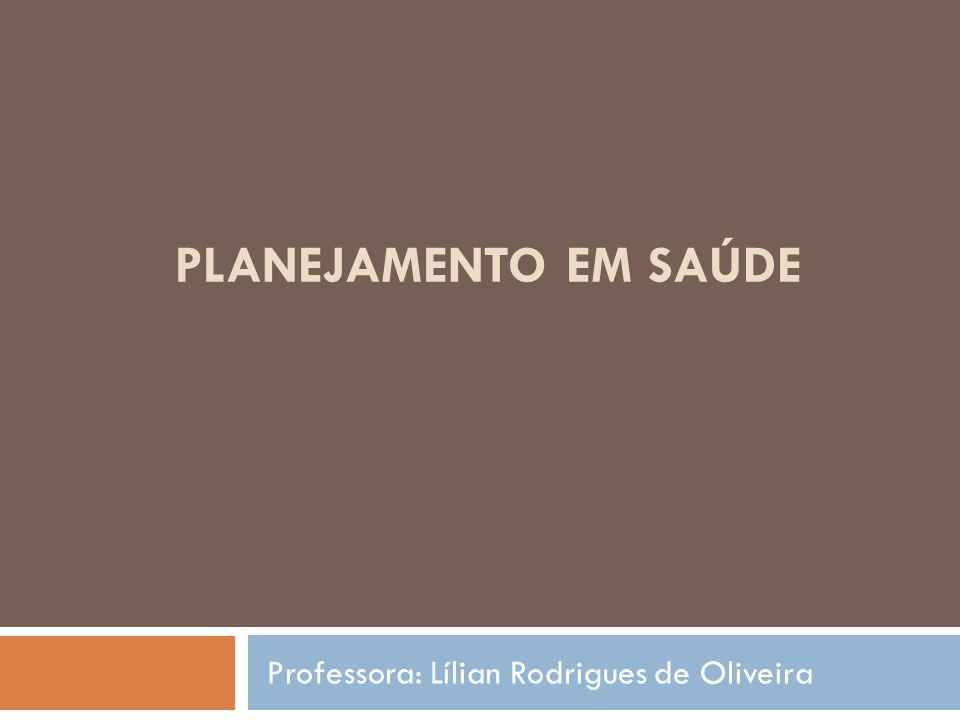 PLANEJAMENTO EM SAÚDE Professora: Lílian Rodrigues de Oliveira