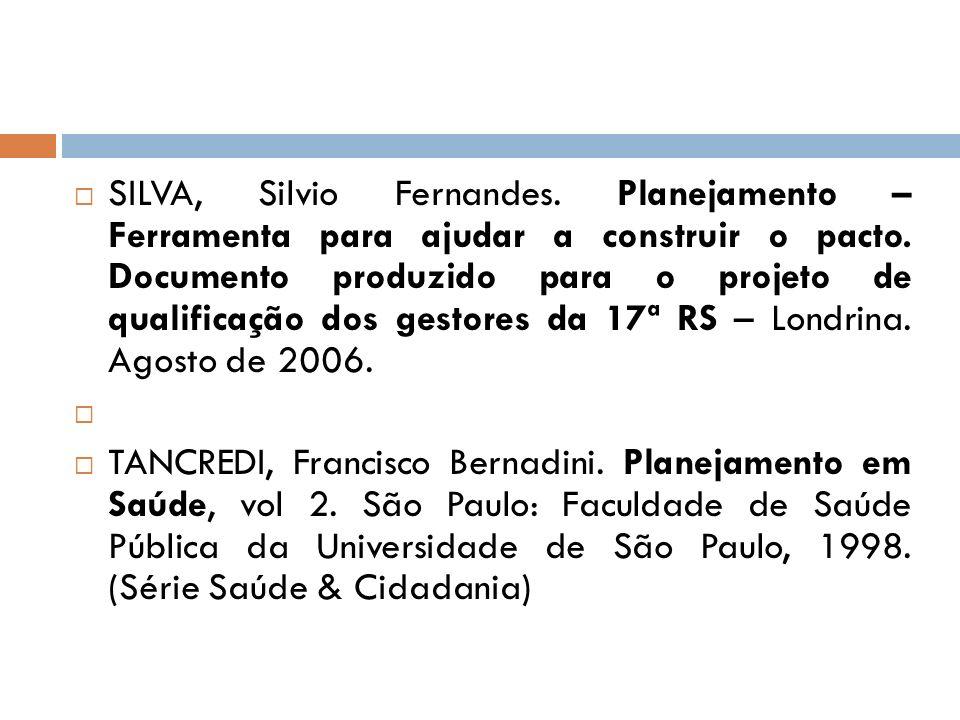 SILVA, Silvio Fernandes. Planejamento – Ferramenta para ajudar a construir o pacto. Documento produzido para o projeto de qualificação dos gestores da