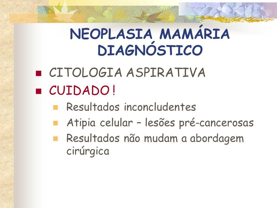 NEOPLASIA MAMÁRIA DIAGNÓSTICO HISTOPATOLOGIA Sempre realizada após a excisão Enviar amostras de todas as lesões