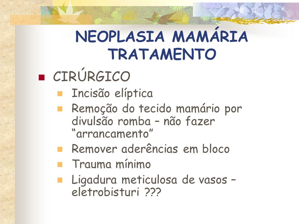 NEOPLASIA MAMÁRIA TRATAMENTO CIRÚRGICO MASTECTOMIA A – Mastectomia em bloco B – Mastectomia unilateral