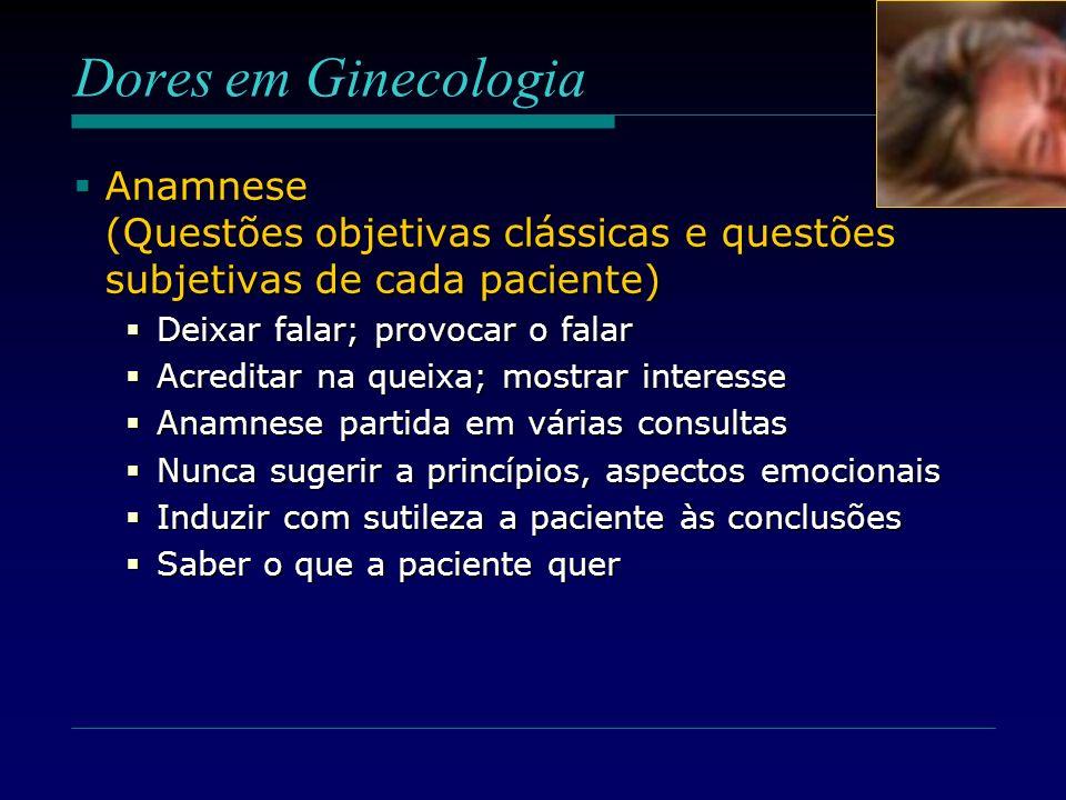 Dores em Ginecologia Anamnese (Questões objetivas clássicas e questões subjetivas de cada paciente) Anamnese (Questões objetivas clássicas e questões