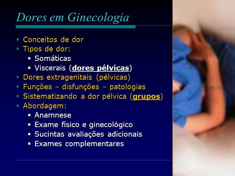 Dores em Ginecologia Conceitos de dor Conceitos de dor Tipos de dor: Tipos de dor: Somáticas Somáticas Viscerais (dores pélvicas) Viscerais (dores pél