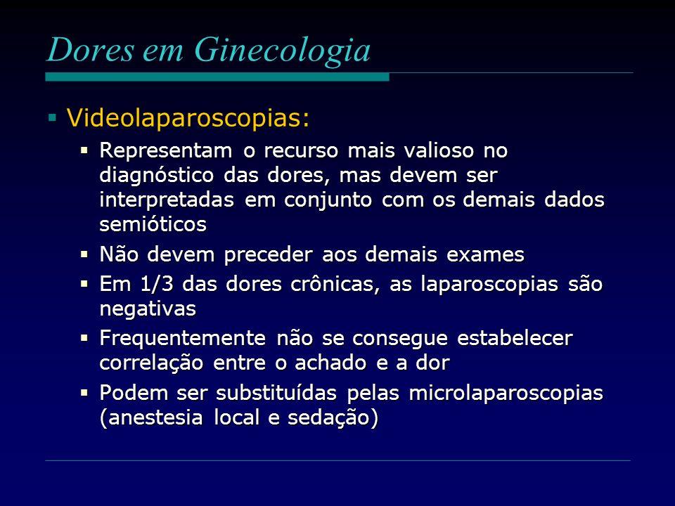 Dores em Ginecologia Videolaparoscopias: Videolaparoscopias: Representam o recurso mais valioso no diagnóstico das dores, mas devem ser interpretadas