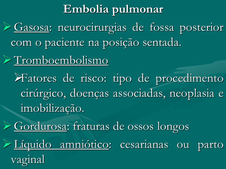 Embolia pulmonar Gasosa: neurocirurgias de fossa posterior com o paciente na posição sentada. Gasosa: neurocirurgias de fossa posterior com o paciente