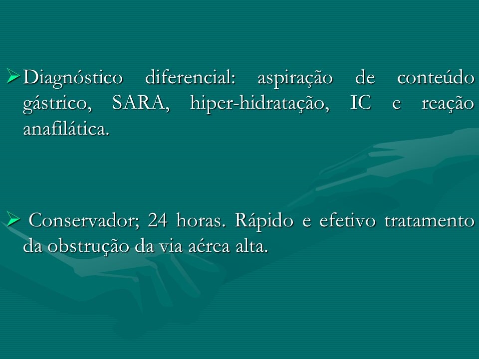 Diagnóstico diferencial: aspiração de conteúdo gástrico, SARA, hiper-hidratação, IC e reação anafilática. Diagnóstico diferencial: aspiração de conteú