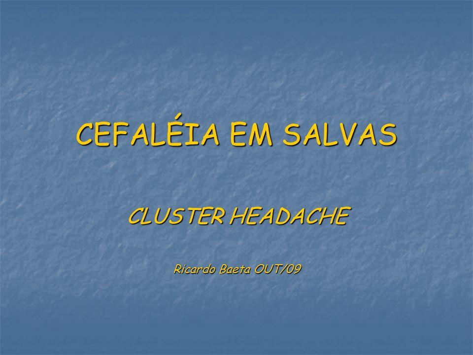 CEFALÉIA EM SALVAS CLUSTER HEADACHE Ricardo Baeta OUT/09
