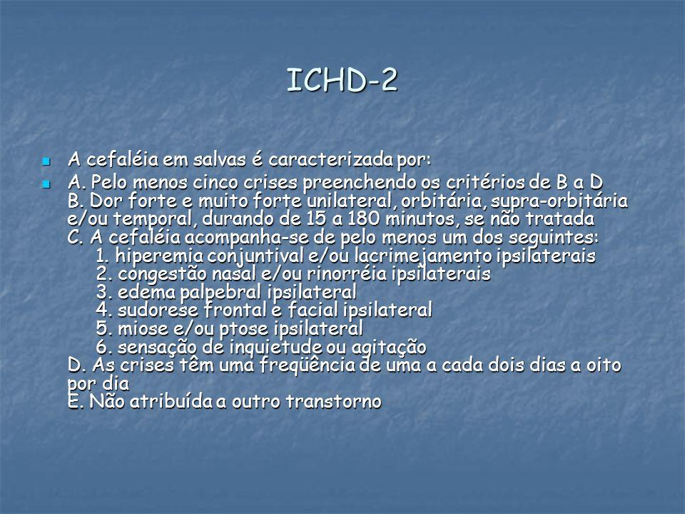 ICHD-2 A cefaléia em salvas é caracterizada por: A cefaléia em salvas é caracterizada por: A. Pelo menos cinco crises preenchendo os critérios de B a